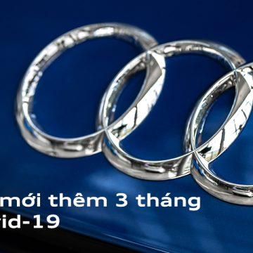 Audi mở rộng bảo hành xe do ảnh hưởng của dịch CoVid-19