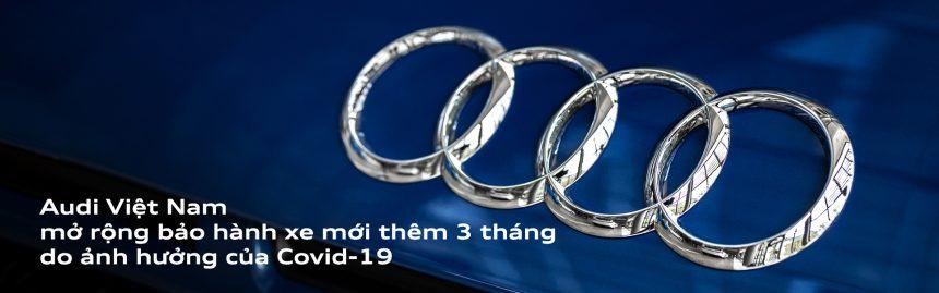Audi Việt Nam cung cấp gói mở rộng bảo hành xe do ảnh hưởng của dịch CoVid-19